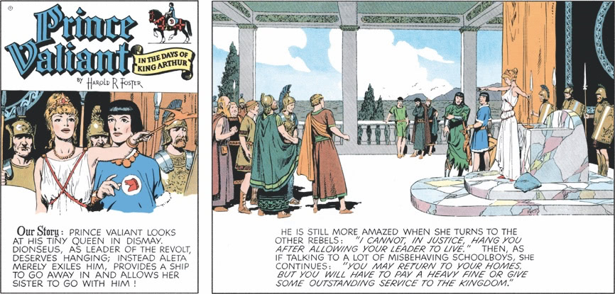 Prince Valiant looks at his tiny queen in dismay. Dionseus, as leader of the revolt, deserves hanging; instead Aleta merely exiles him, provides a ship to go away in and allows her sister to go with him!